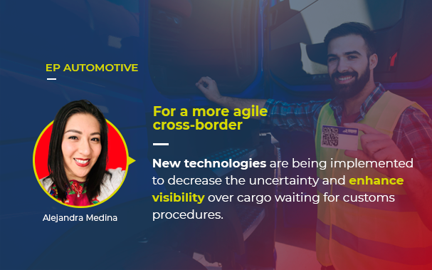 Over the picture of Alejandra Medina, OTR leader in Europartaners Group - and author of this article - it's written: EP AUTOMOTIVE For a more agile cross-border New technologies are being implemented to decrease the uncertainty and enhance visibility over cargo waiting for customs procedures.